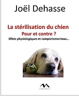 La stérilisation du chien : pour et contre ? : Effets physiologiques et comportementaux... (French Edition) di [Dehasse, Joël]