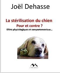 La stérilisation du chien : pour et contre ? : Effets physiologiques et comportementaux...