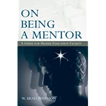 On Being a Mentor: A Guide for Higher Education Faculty by W. Brad Johnson (2006-09-18)