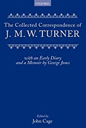 Collected Correspondence Of JMW Turner With An Early Diary And A Memoir By George Jones