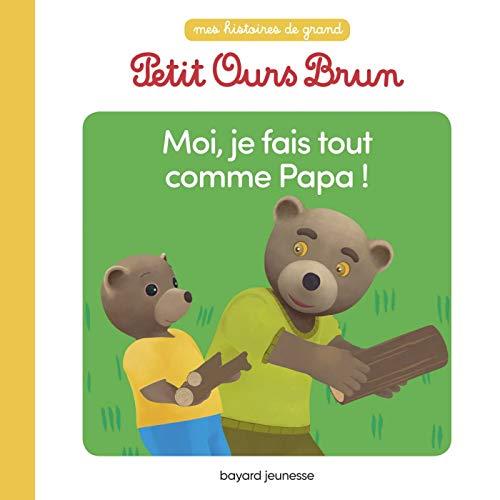 Moi, je fais tout comme papa ! (Petit Ours Brun Mes histoires de grand) por Marie Aubinais