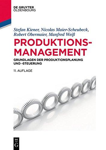 Produktionsmanagement: Grundlagen der Produktionsplanung und -steuerung (De Gruyter Studium)