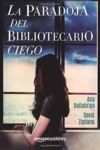 La paradoja del bibliotecario ciego por Ana Ballabriga