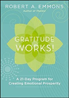 Gratitude Works!: A 21-Day Program for Creating Emotional Prosperity par [Emmons, Robert A.]