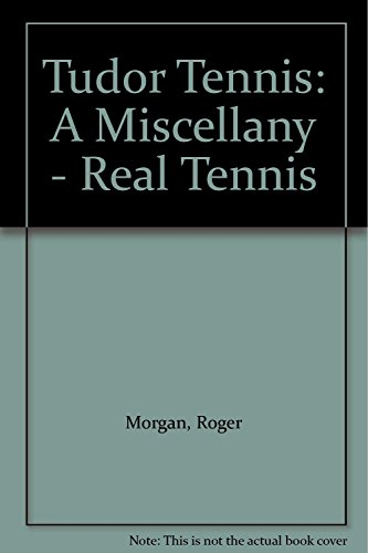 Tudor Tennis: A Miscellany - Real Tennis by Roger Morgan (15-Oct-2001) Hardcover por Roger Morgan
