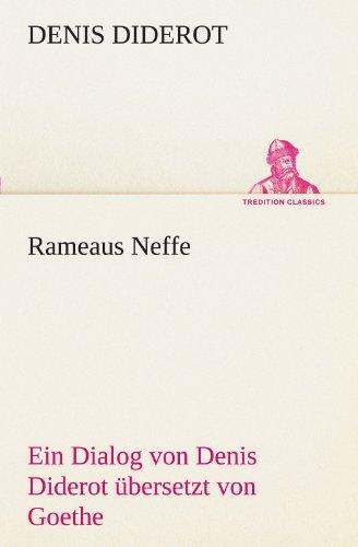 Rameaus Neffe. Übersetzt von Johann Wolfgang von Goethe: Ein Dialog von Denis Diderot übersetzt von Goethe (TREDITION CLASSICS)