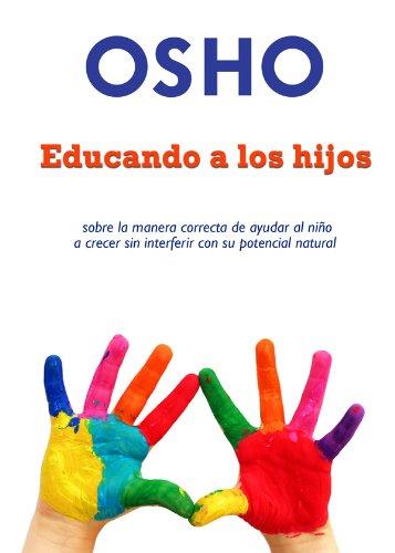 Educando a los hijos: sobre la manera correcta de ayudar al niño a crecer sin interferer con su potencial natural (OSHO Singles)
