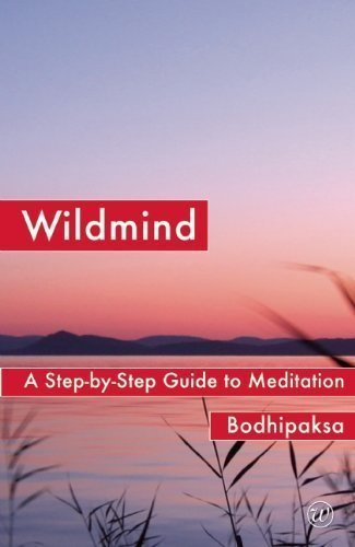 Wildmind: A Step-by Step Guide to Meditation by Bodhipaksa ( 2009 )