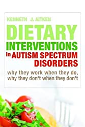 Dietary Interventions in Autism Spectrum Disorders: Why They Work When They Do, Why They Don't When They Don't