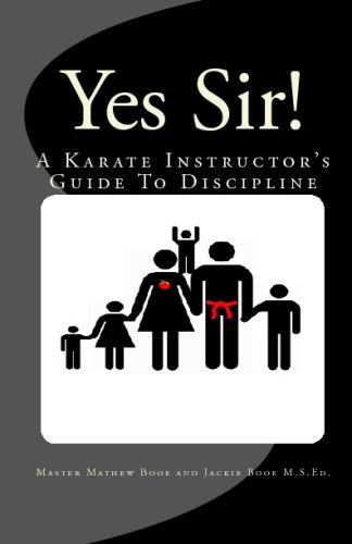 Yes Sir!: A Karate Instructor's Guide To Discipline