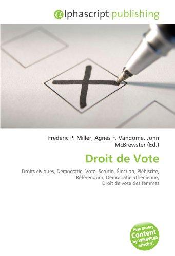 Droit de Vote: Droits civiques, Démocratie, Vote, Scrutin, Élection, Plébiscite, Référendum, Démocratie athénienne, Droit de vote des femmes