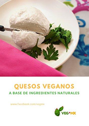 Quesos Veganos a Base de Ingredientes Naturales: Recetas para Principiantes por VEG*MX