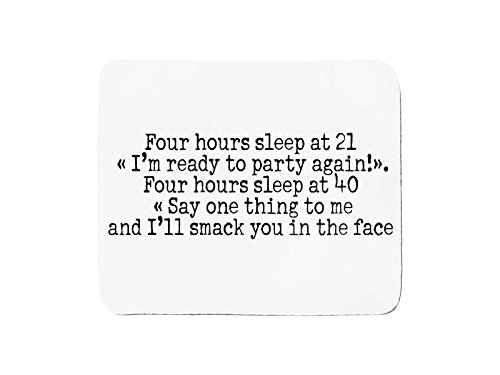 mousepad-with-four-hours-sleep-at-21-im-ready-to-party-again-four-hours-sleep-at-40-say-one-thing-to
