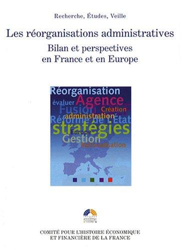 Les rorganisations administratives : Bilan et perspectives en France et en Europe