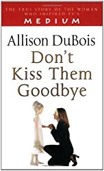 By Allison DuBois - Don't Kiss Them Goodbye (New edition)