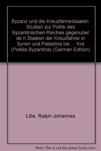 Byzanz und die Kreuzfahrerstaaten. Studien zur Politik des byzantinischen Reiches gegenüber den Staaten der Kreuzfahrer in Syrien und Palästina bis zum vierten Kreuzzug (1096-1204)