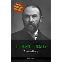 Thomas Hardy: The Complete Novels + A Biography of the Author (The Greatest Writers of All Time)