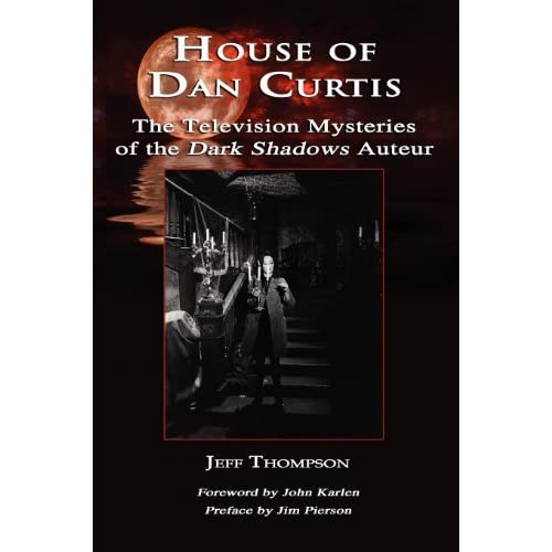 [House of Dan Curtis: The Television Mysteries of the Dark Shadows Auteur] [By: Thompson, Jeff] [June, 2010]