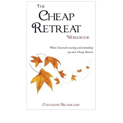 The Cheap Retreat Workbook: What I learned creating and attending my own Cheap Retreat by Catharine Bramkamp (2011-09-02)