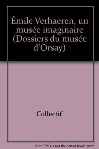 Emile Verhaeren, un musée imaginaire: 18 mars-14 juillet 1997, Musée d'Orsay, 9 septembre-30 novembre 1997, Musée Charlier : catalogue