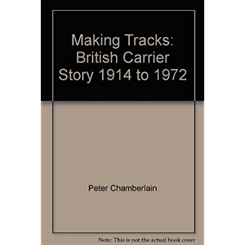 Making Tracks: British Carrier Story, 1914-72 (AFV/weapons series)