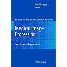 Medical Image Processing: Techniques and Applications (Biological and Medical Physics, Biomedical Engineering) (2011-07-25)