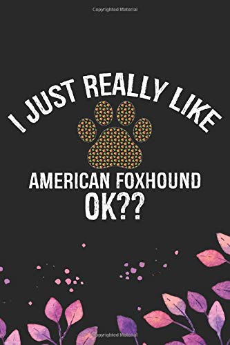 I Just Really Like  American Foxhound Ok?: Cool American Foxhound Dog Journal Notebook – American Foxhound Puppy Lover Gifts – Funny American Foxhound … Foxhound Owner Gifts. 6 x 9 in 120 pages