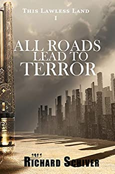 All Roads Lead To Terror (This Lawless Land Book 1) (English Edition) van [Schiver, Richard]