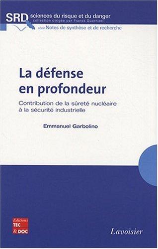 La défense en profondeur : Contribution de la sûreté nucléaire à la sécurité industrielle par Emmanuel Garbolino