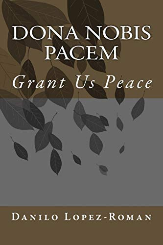 Dona Nobis Pacem: Grant Us Peace por Dr.  Danilo Lopez-Roman