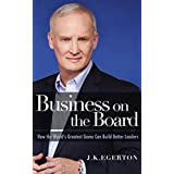 Business on the Board: How the World's Greatest Game Can Build Better Leaders (English Edition)