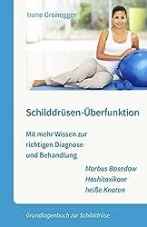 Schilddrüsen-Überfunktion. Mit mehr Wissen zur richtigen Diagnose und Behandlung. Morbus Basedow - Hashitoxikose - heiße Knoten: Grundlagenbuch zur Schilddrüse