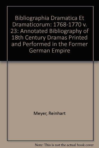 Bibliographia Dramatica Et Dramaticorum: 1768-1770 v. 23: Annotated Bibliography of 18th Century Dramas Printed and Performed in the Former German Empire