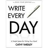 WRITE EVERY DAY: How to Write Faster, and Write More (Rock Your Writing Book 4) (English Edition)