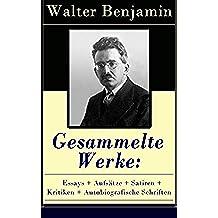 Gesammelte Werke: Essays + Aufsätze + Satiren + Kritiken + Autobiografische Schriften: Über 600 Titel in einem Buch: Goethes Wahlverwandtschaften + Ein ... um Neunzehnhundert… (German Edition)