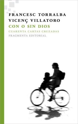 Con o sin Dios: Cuarenta cartas cruzadas (Fragmentos) por Francesc Torralba Rosselló