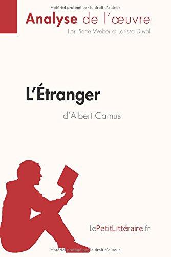 L'Étranger d'Albert Camus (Analyse de l'oeuvre): Comprendre la littérature avec lePetitLittéraire.fr par Pierre Weber