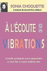 À l'écoute de vos vibrations - Conseils pratiques pour apprendre à vous fier à votre sixième sens