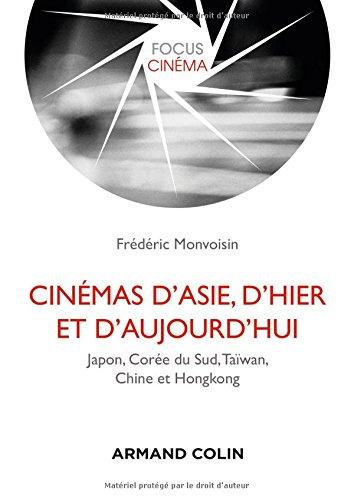 Cinémas d'Asie, d'hier et d'aujourd'hui - Japon, Corée du Sud, Taïwan, Chine et Hongkong par Frédéric Monvoisin