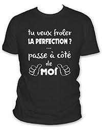 T-shirt humour: Si tu veux froler la perfection passe à coté de moi - Citation - Homme - Cadeau