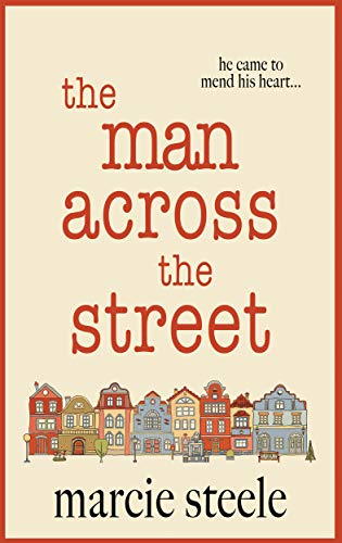 The Man Across The Street: An uplifting story of love and hope for 2020 (The Hope Street Series Book 1) by [Steele, Marcie]