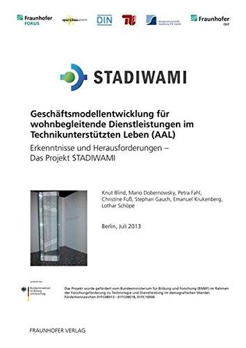 Geschäftsmodellentwicklung für wohnbegleitende Dienstleistungen im Technikunterstützten Leben (AAL).: Erkenntnisse und Herausforderungen - Das Projekt STADIWAMI.