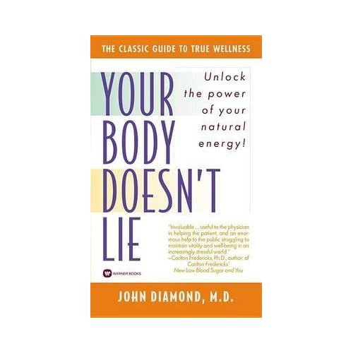 [(Your Body Doesn't Lie: How to Increase Your Life Energy through Behavioral Kinesiology)] [Author: Diamond] published on (March, 2003)