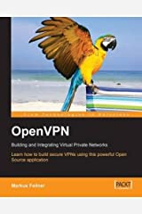 OpenVPN: Building and Integrating Virtual Private Networks: Learn how to build secure VPNs using this powerful Open Source application by Markus Feilner (2006-05-11) Taschenbuch