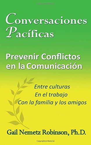 Conversaciones Pacíficas: Prevenir Conflicto en la Communicación - entre culturas, en el trabajo, con la familia y los amigos