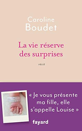 La vie réserve des surprises : Je vous présente ma fille, elle s'appelle Louise (Documents)