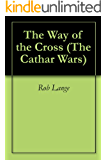 The Way of the Cross (The Cathar Wars Book 1)
