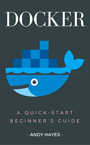 Docker : A Quick-Start Beginner's Guide (English Edition) por Andy  Hayes