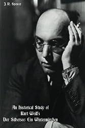 An Historical Study of Kurt Weill's Der Silbersee: Ein Wintermarchen by J. R. Spencer (2013-11-06)