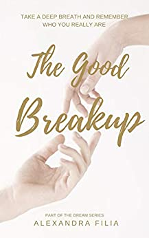 Book cover image for The Good Breakup: Take a Deep Breath and Remember Who You Really Are (Dream Series Book 2)